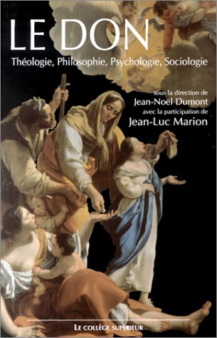 Le don : Théologie, philosophie, psychologie, sociologie, colloque interdisciplinaire, Lyon, 24-25 Novembre 2000