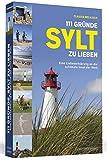 111 Gründe, Sylt zu lieben: Eine Liebeserklärung an die schönste Insel der Welt | Jetzt mit großem Farbteil!