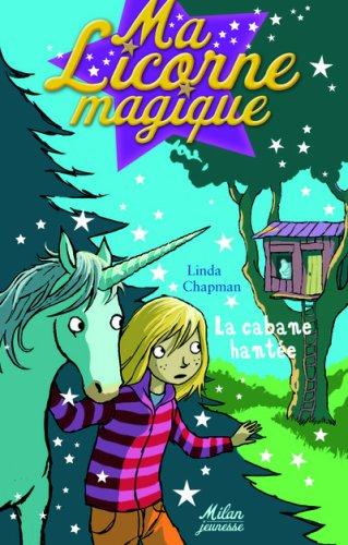 Ma Licorne magique, Tome 4 : La cabane hantée