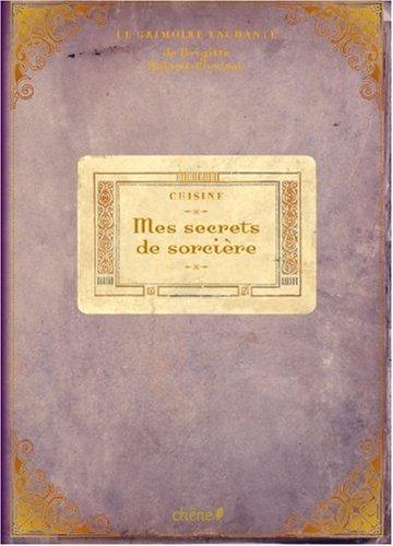 Mes secrets de sorcière : cuisine : Le grimoire enchanté par Brigitte Bulard-Cordeau