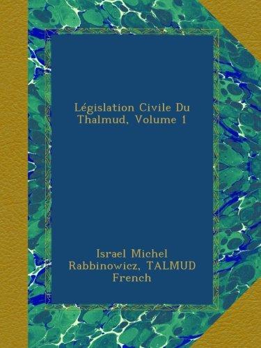 Législation Civile Du Thalmud, Volume 1