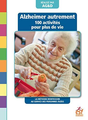 Alzheimer autrement - 100 activités pour plus de vie: La méthode Montessori au service des personnes âgées (French Edition)