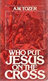 WHO PUT JESUS ON THE CROSS 12 messages on well-known and favorite Bible texts