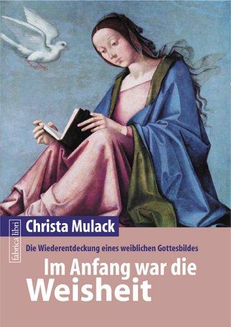 Im Anfang war die Weisheit: Die Wiederentdeckung eines weiblichen Gottesbildes (Fabrica libri)