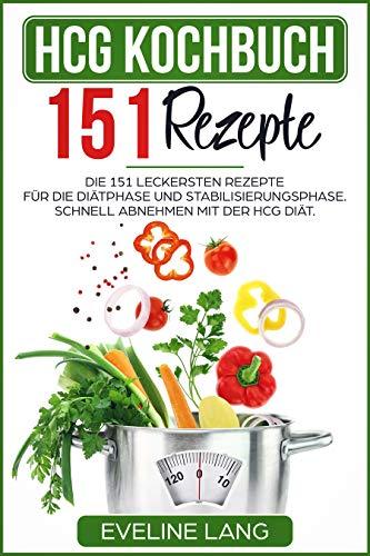 HCG Kochbuch 151 Rezepte: Die 151 leckersten Rezepte für die Diätphase und Stabilisierungsphase. Schnell abnehmen mit der HCG Diät. (Hcg-diät Ebook)