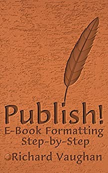 Publish!: E-Book Formatting, Step-by-Step (English Edition) di [Vaughan, Richard]