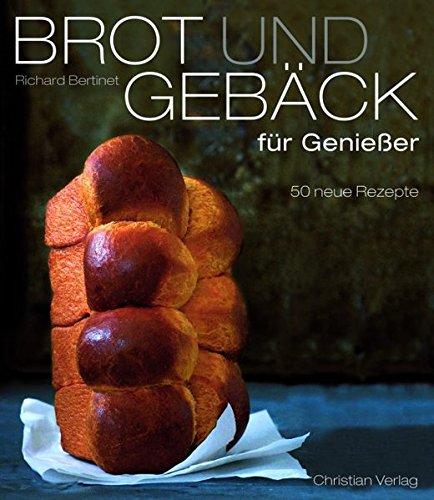 Brot und Gebäck für Genießer: 50 neue Rezepte