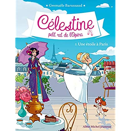 Célestine, petit rat de l'Opéra - tome 5 : Une étoile à Paris