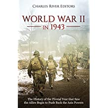 World War II in 1943: The History of the Pivotal Year that Saw the Allies Begin to Push Back the Axis Powers (English Edition)