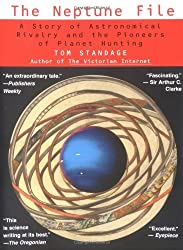 The Neptune File: A Story of Astronomical Rivalry and the Pioneers of Planet Hunting (Science Matters) by Tom Standage (2001-11-01)