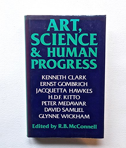 Art, science, and human progress: The Richard Bradford Trust lectures given b...