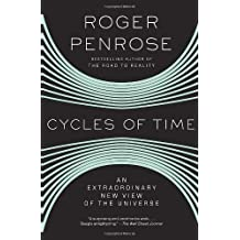 Cycles of Time: An Extraordinary New View of the Universe by Roger Penrose (2012-05-01)