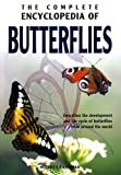 The Complete Encyclopedia Of Butterflies: Describes the Development And Life Cycle Of Butterflies From Around THe World