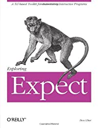 Exploring Expect: A Tcl-based Toolkit for Automating Interactive Programs (Nutshell Handbooks) by Libes (1994-12-11)
