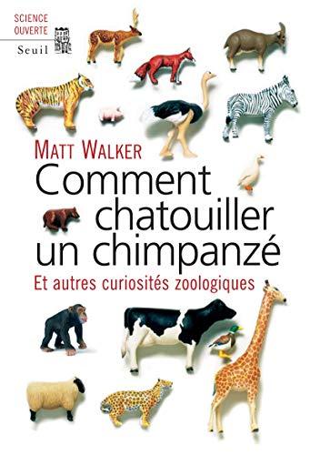 Comment chatouiller un chimpanzé. Et autres curiosités zoologiques par Matt Walker