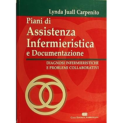 Piani Di Assistenza Infermieristica E Documentazione. Diagnosi Infermieristiche E Problemi Collaborativi