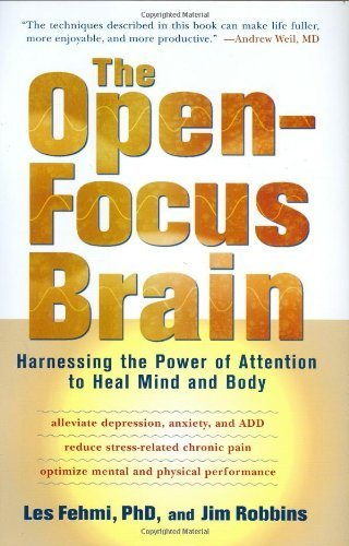 The Open-focus Brain: Harnessing the Power of Attention to Heal Mind and Body by Les Fehmi (2007-10-31)