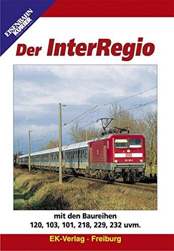 Der InterRegio: mit den Baureihen 120,103, 101, 218, 229, 232