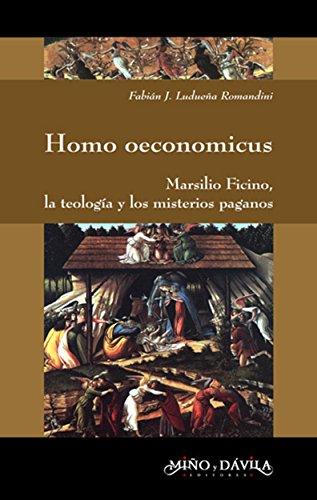 Homo oeconomicus: Marsilio Ficino, la teología y los misterios paganos  por Fabián  Ludueña Romandini