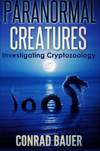 Paranormal Creatures    Investigating Cryptozoology por Conrad Bauer