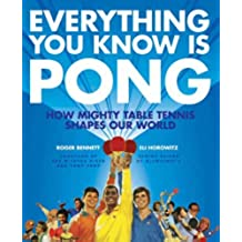 Everything You Know Is Pong: How Mighty Table Tennis Shapes Our World (English Edition)