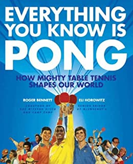 Descargar Libro Everything You Know Is Pong: How Mighty Table Tennis Shapes Our World Epub Libre