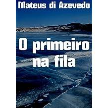 O primeiro na fila (Portuguese Edition)