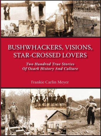 Bushwhackers, Visions, Star-Crossed Lovers; Two Hundred True Stories of Ozark History and Culture by Frankie Carlin Meyer (2009-08-02)