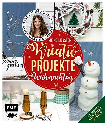 Meine liebsten Kreativ-Projekte - Weihnachten: Basteln im Advent mit Martina Lammel - Mit großem Vorlagenposter