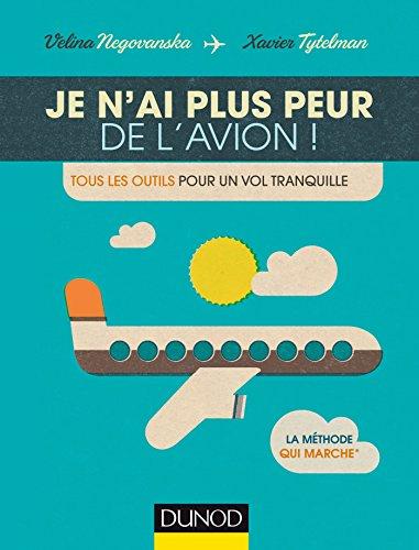 Je n'ai plus peur de l'avion! - Tous les outils pour un vol tranquille par Velina Negovanska