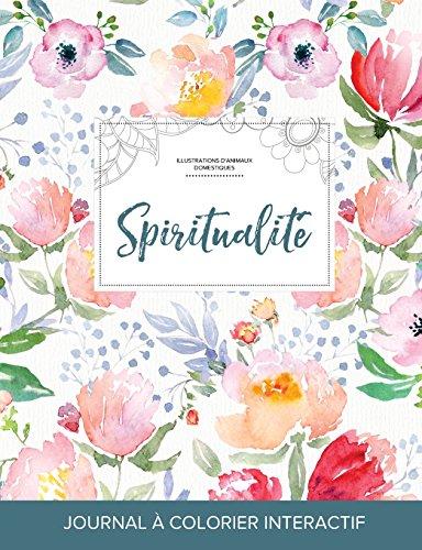 Journal de Coloration Adulte: Spiritualite (Illustrations D'Animaux Domestiques, La Fleur) par Courtney Wegner