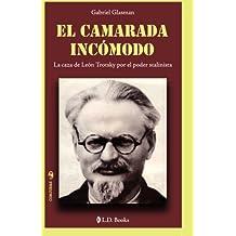 El camarada incomodo: La caza de Leon Trotsky por el poder stalinista: Volume 1 (Conjuras)