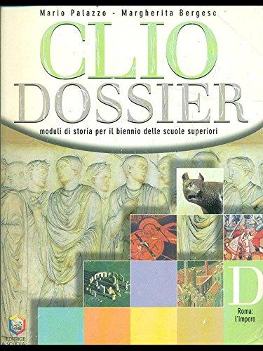 Clio dossier. Modulo D: Roma, l'impero. Per le Scuole superiori