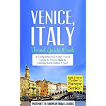Venice Travel Guide: Venice, Italy: Travel Guide Book—A Comprehensive 5-Day Travel Guide to Venice, Italy & Unforgettable Italian Travel (Best Travel Guides to Europe Series Book 4) (English Edition)
