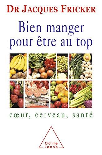 Bien manger pour être au top: Cœur, cerveau, santé (SANTE BIEN-ETRE) par Jacques Fricker