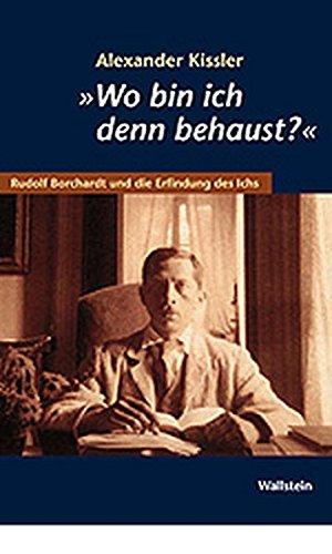 'Wo bin ich denn behaust?' Rudolf Borchardt und die Erfindung des Ichs.