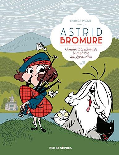 Astrid Bromure n° 4 Comment lyophiliser le monstre du Loch Ness