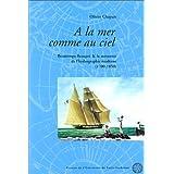 A la mer comme au ciel. Beautemps-Beaupré et la naissance de l'hydrographie moderne (1700 - 1850)