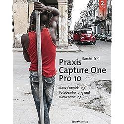 Praxis Capture One Pro 10: RAW-Entwicklung,Fotobearbeitung und Bildverwaltung