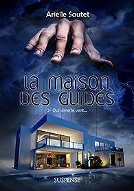 La maison des Guidés, tome 2 : Qui sème le vent par Arielle Sautet