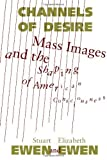 Channels Of Desire: Mass Images and the Shaping of American Consciousness by Ewen, Stuart, Ewen, Elizabeth (1992) Paperback
