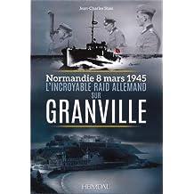 L'incroyable raid allemand sur Granville : Normandie, 8 mars 1945