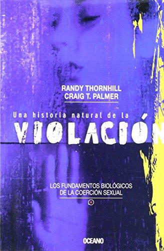 Una Historia Natural De La Violacion/ A Natural History of Rape: Los Fundamentos Biologicos De La Coercion Sexual (El Ojo Infalible) por Randy Thornhill