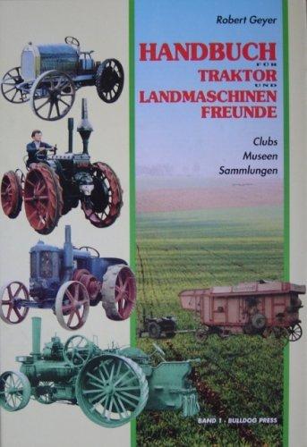 Handbuch für Traktor- und Landmaschinenfreunde / Handbuch für Traktor- und Landmaschinenfreunde - Band 1: Clubs, Museen, Sammlungen