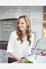 Danielle Walker's Against All Grain: Meals Made Simple: Gluten-Free, Dairy-Free, and Paleo Recipes to Make Anytime Taschenbuch