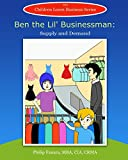 Ben the Lil' Businessman: Supply and Demand (Children Learn Business Book 1)