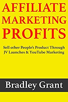 Affiliate Marketing Profits: Sell other People's Product Through  JV Launches & YouTube Marketing by [Grant, Bradley]
