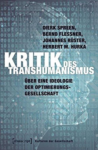 Kritik des Transhumanismus: Über eine Ideologie der Optimierungsgesellschaft (Kulturen der Gesellschaft)