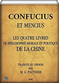 Les quatre livres de philosophie morale et politique de la Chine (French Edition) by [Confucius, Mencius]