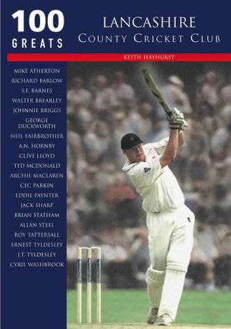 Lancashire CCC: 100 Greats por Keith Hayhurst